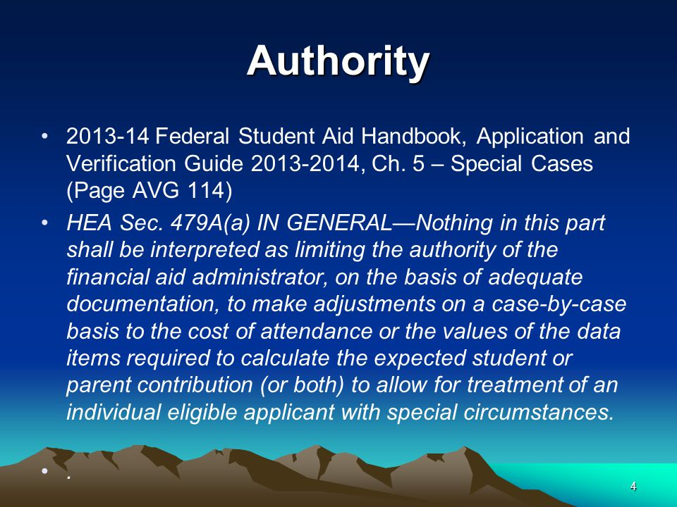 Authority 2013-14 Federal Student Aid Handbook, Application and Verification Guide 2013-2014, Ch. 5 – Special Cases (Page AVG 114) HEA Sec. 479A(a) IN