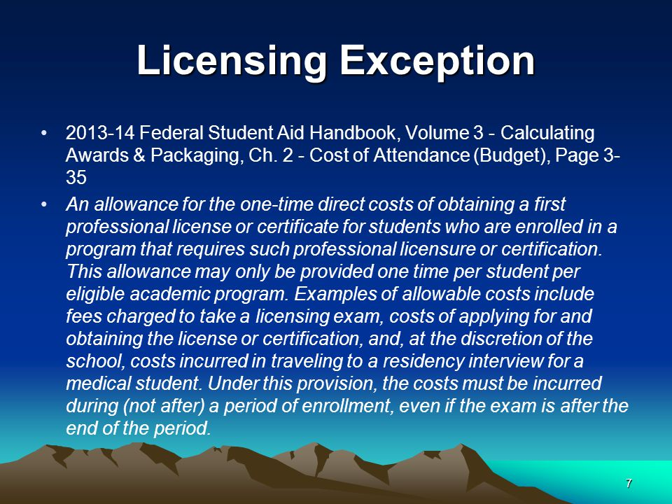 Licensing Exception 2013-14 Federal Student Aid Handbook, Volume 3 - Calculating Awards & Packaging, Ch. 2 - Cost of Attendance (Budget), Page 3- 35 A