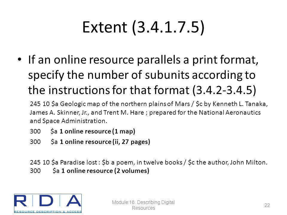 Extent (3.4.1.7.5) If an online resource parallels a print format, specify the number of subunits according to the instructions for that format (3.4.2-3.4.5) 245 10 $a Geologic map of the northern plains of Mars / $c by Kenneth L.