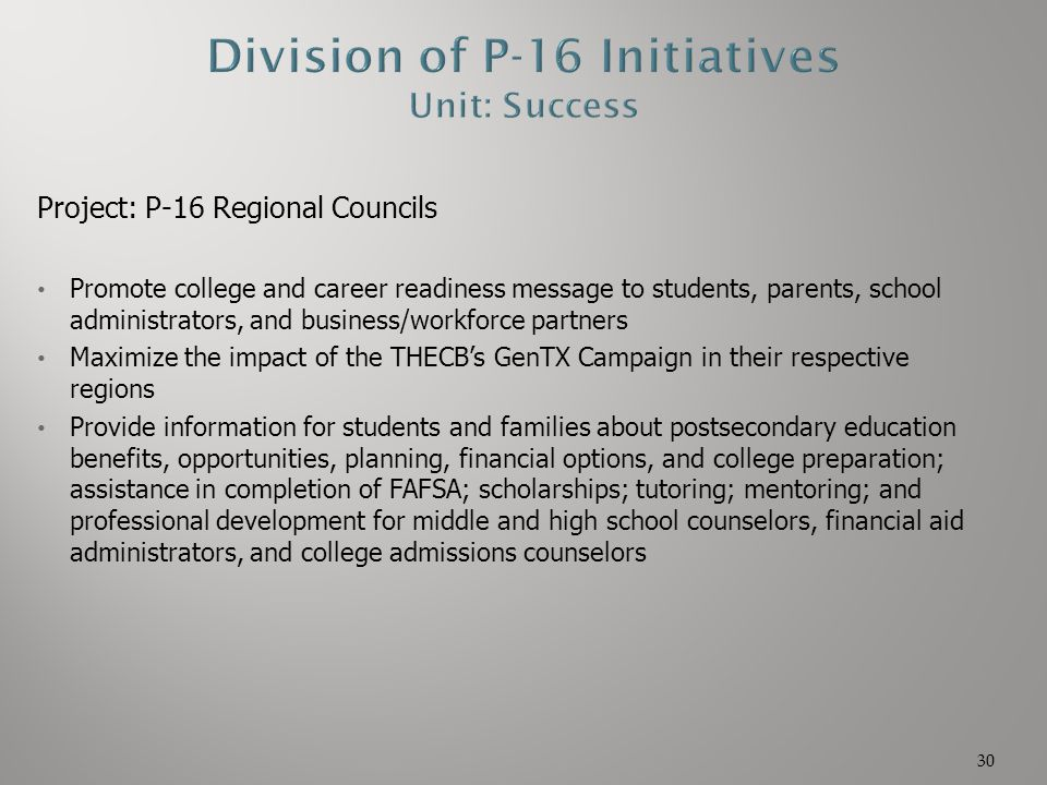 Project: P-16 Regional Councils Promote college and career readiness message to students, parents, school administrators, and business/workforce partn