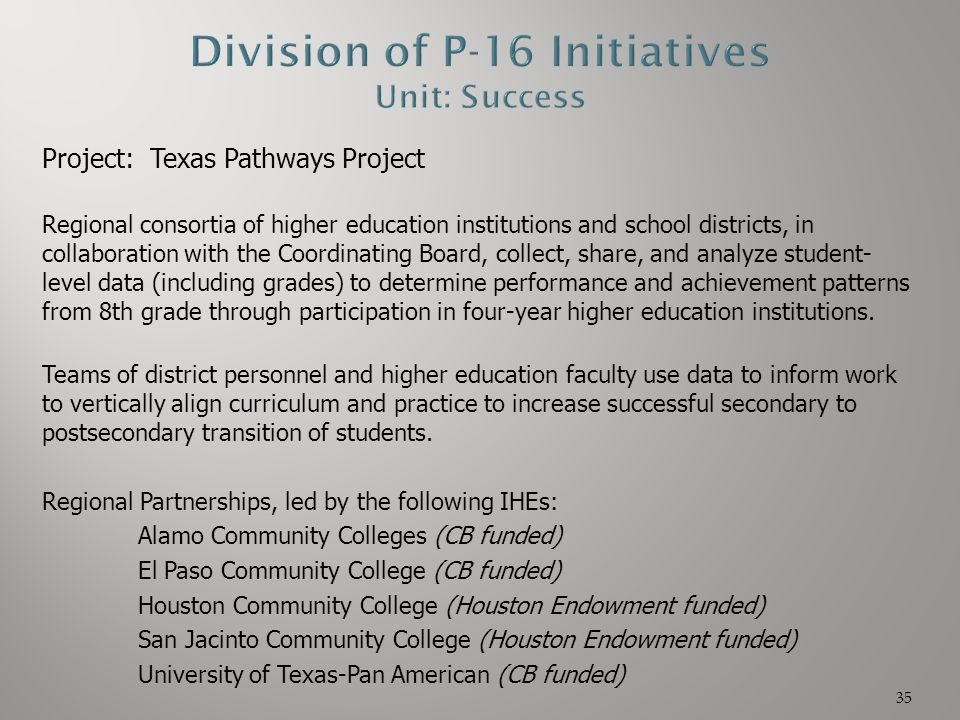 Project: Texas Pathways Project Regional consortia of higher education institutions and school districts, in collaboration with the Coordinating Board