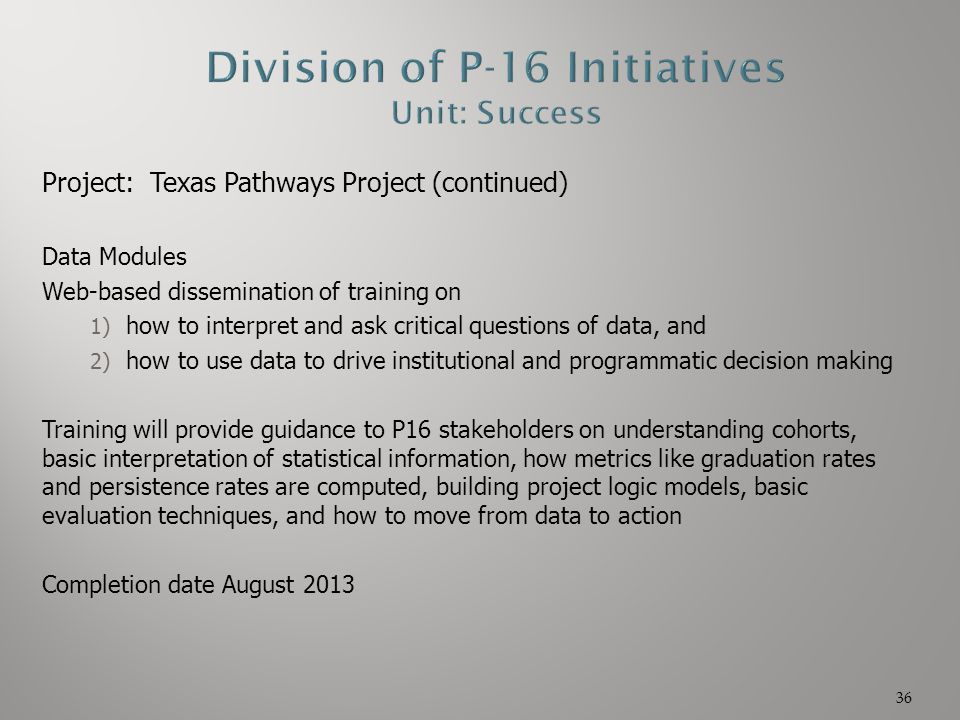 Project: Texas Pathways Project (continued) Data Modules Web-based dissemination of training on 1) how to interpret and ask critical questions of data
