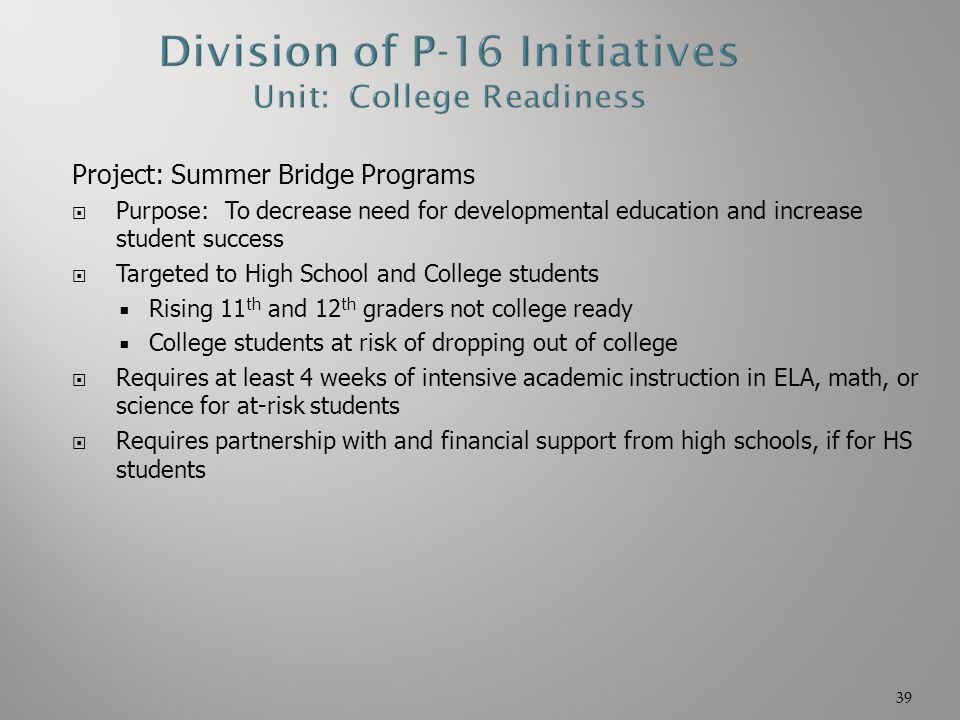Project: Summer Bridge Programs  Purpose: To decrease need for developmental education and increase student success  Targeted to High School and Col