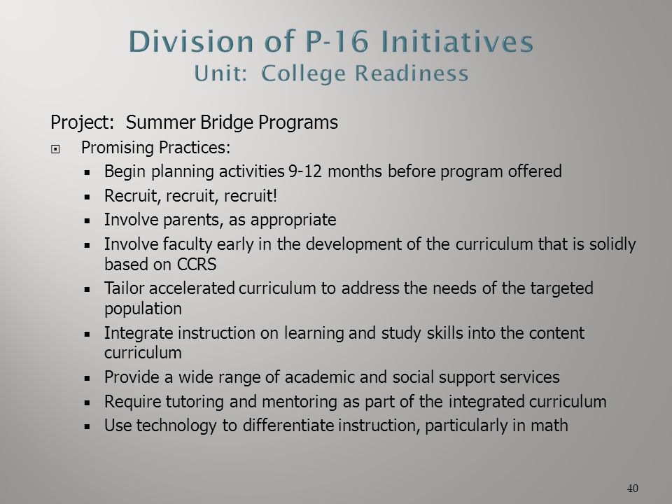 Project: Summer Bridge Programs  Promising Practices:  Begin planning activities 9-12 months before program offered  Recruit, recruit, recruit!  I