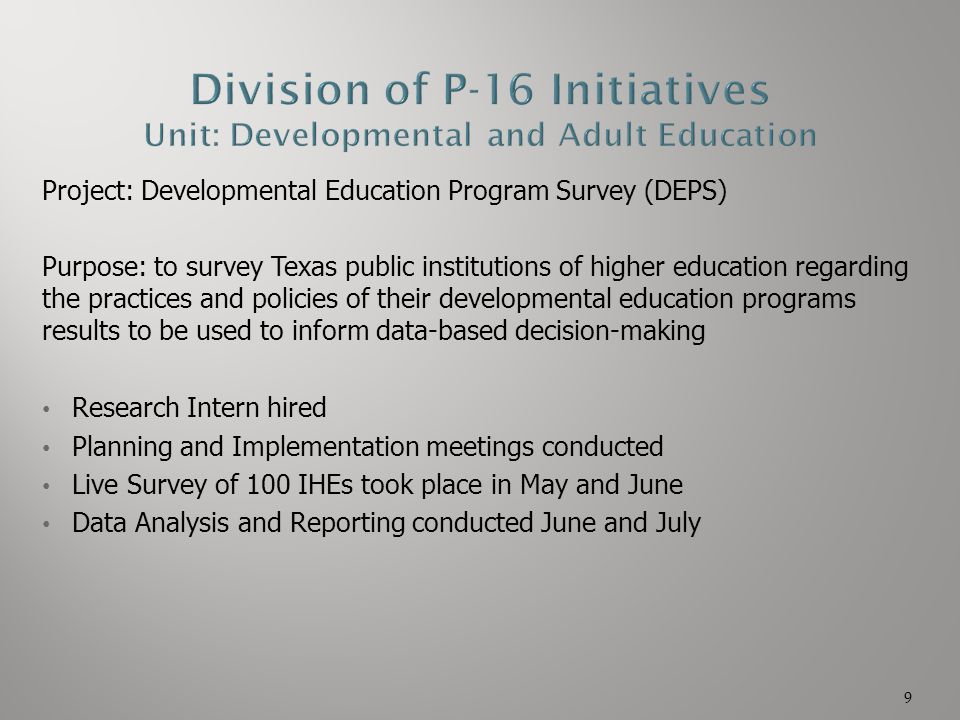 Project: Developmental Education Program Survey (DEPS) Purpose: to survey Texas public institutions of higher education regarding the practices and po