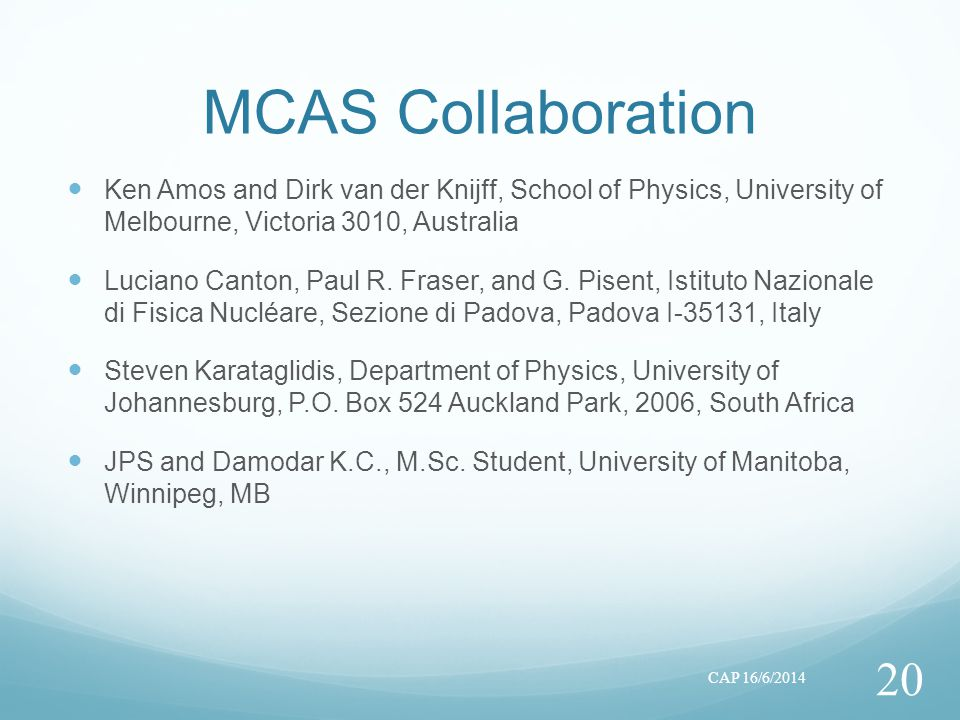 MCAS Collaboration Ken Amos and Dirk van der Knijff, School of Physics, University of Melbourne, Victoria 3010, Australia Luciano Canton, Paul R.