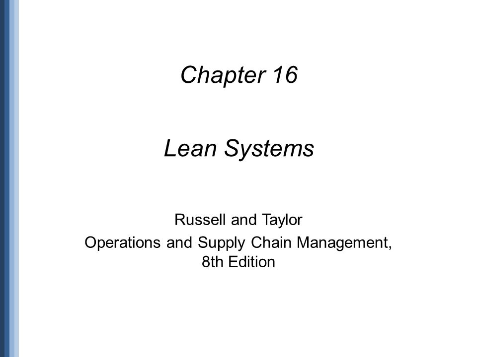 Lecture Outline Basic Elements of Lean Production – Slide 4Basic Elements of Lean Production Implementing Lean Systems – Slide 47Implementing Lean Systems Lean Six Sigma – Slide 49Lean Six Sigma Value Stream Mapping – Slide 50Value Stream Mapping Lean and the Environment – Slide 54Lean and the Environment Lean Services – Slide 56Lean Services © 2014 John Wiley & Sons, Inc.