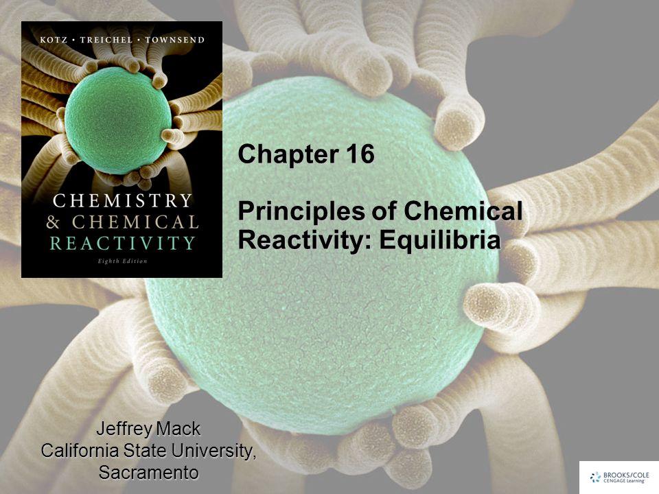 Jeffrey Mack California State University, Sacramento Chapter 16 Principles of Chemical Reactivity: Equilibria