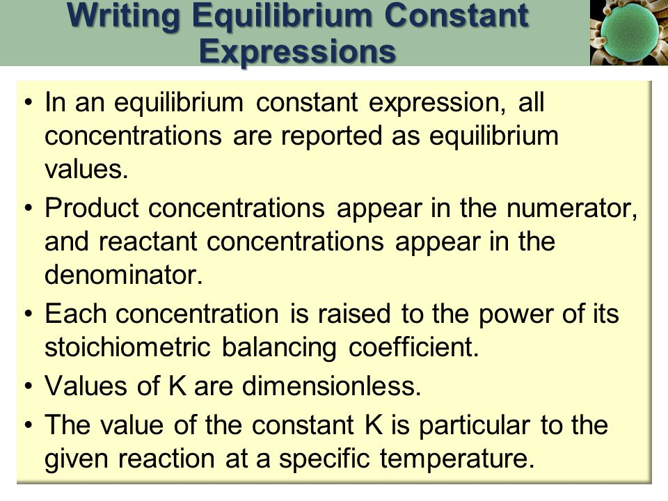 In an equilibrium constant expression, all concentrations are reported as equilibrium values. Product concentrations appear in the numerator, and reac