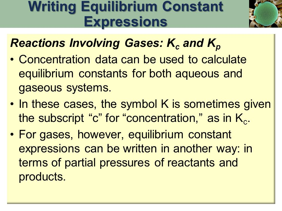 Reactions Involving Gases: K c and K p Concentration data can be used to calculate equilibrium constants for both aqueous and gaseous systems. In thes