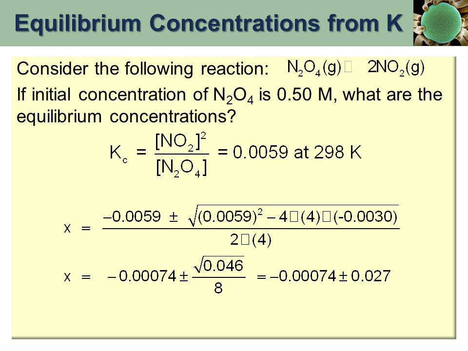 Consider the following reaction: If initial concentration of N 2 O 4 is 0.50 M, what are the equilibrium concentrations? Equilibrium Concentrations fr