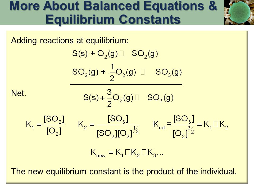 Adding reactions at equilibrium: Net. The new equilibrium constant is the product of the individual. More About Balanced Equations & Equilibrium Const