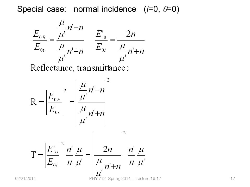02/21/2014PHY 712 Spring 2014 -- Lecture 16-1717 Special case: normal incidence (i=0,  =0)