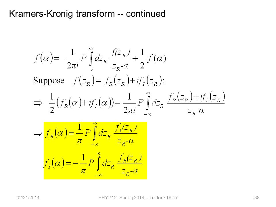 02/21/2014PHY 712 Spring 2014 -- Lecture 16-1738 Kramers-Kronig transform -- continued