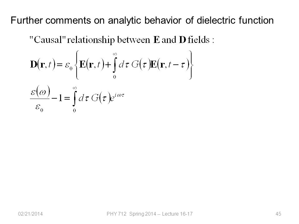 02/21/2014PHY 712 Spring 2014 -- Lecture 16-1745 Further comments on analytic behavior of dielectric function