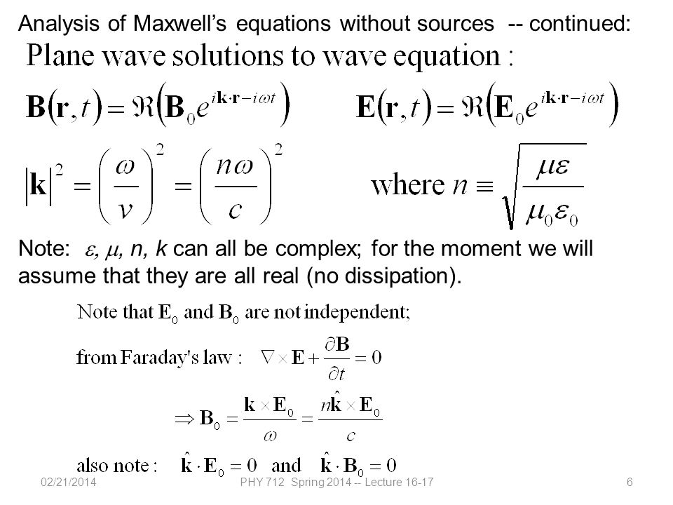 02/21/2014PHY 712 Spring 2014 -- Lecture 16-176 Analysis of Maxwell's equations without sources -- continued: Note: , n, k can all be complex; for the moment we will assume that they are all real (no dissipation).