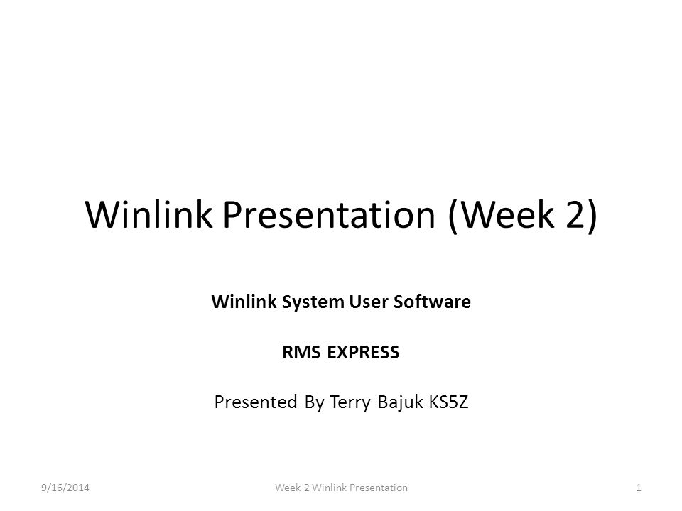 Winlink Presentation (Week 2) Winlink System User Software RMS EXPRESS Presented By Terry Bajuk KS5Z 9/16/20141Week 2 Winlink Presentation