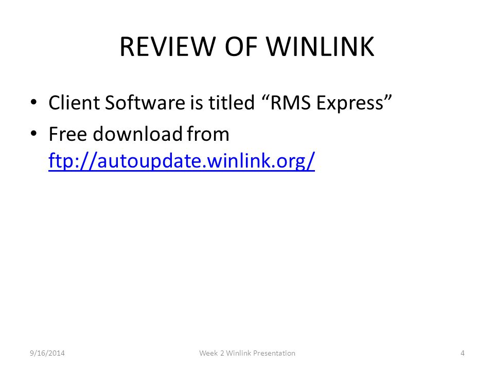 "REVIEW OF WINLINK Client Software is titled ""RMS Express"" Free download from ftp://autoupdate.winlink.org/ ftp://autoupdate.winlink.org/ 9/16/20144Wee"