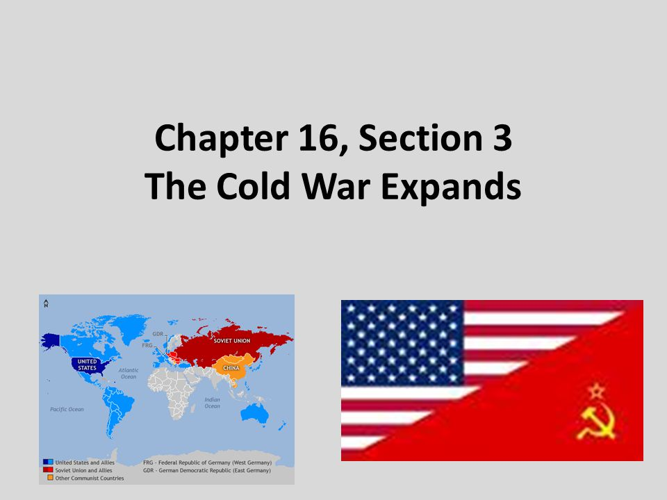 Chapter 16, Section 3 The Cold War Expands
