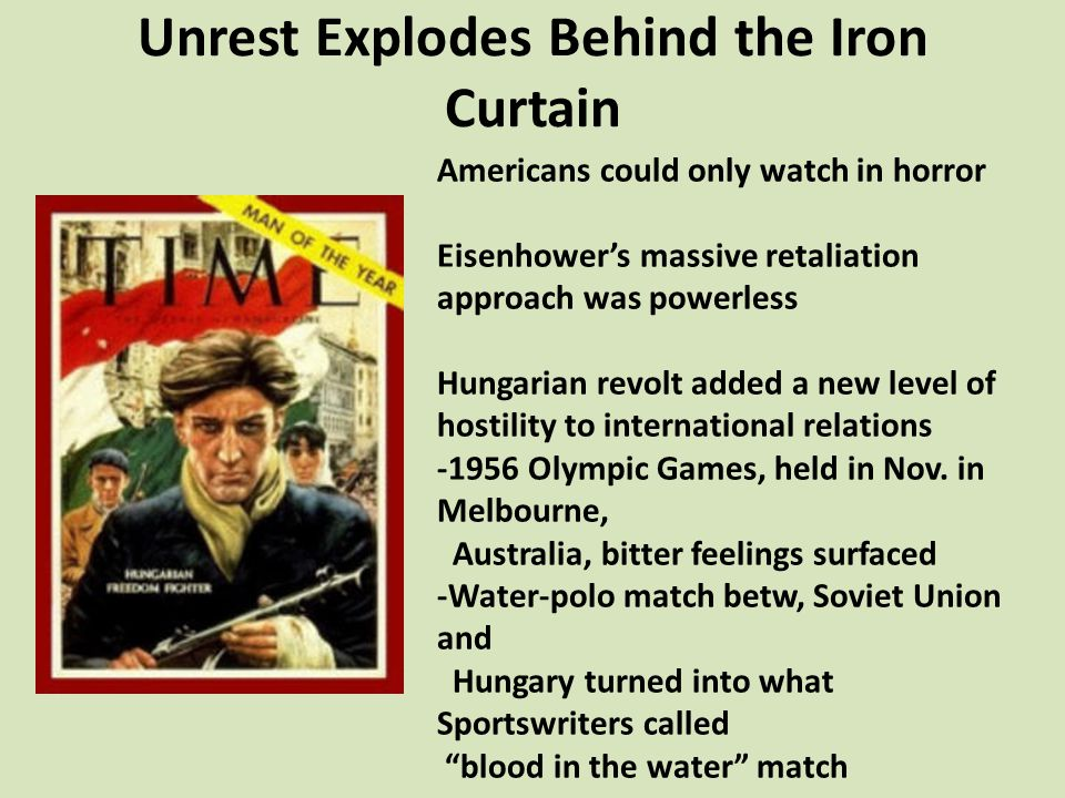 Unrest Explodes Behind the Iron Curtain Americans could only watch in horror Eisenhower's massive retaliation approach was powerless Hungarian revolt