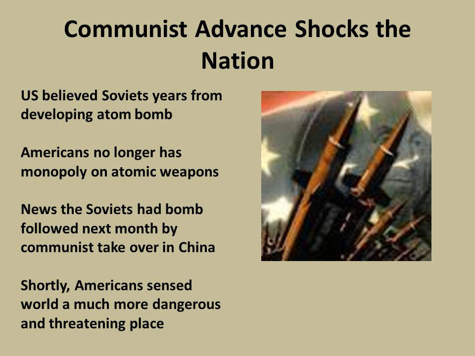 Communist Advance Shocks the Nation US believed Soviets years from developing atom bomb Americans no longer has monopoly on atomic weapons News the So