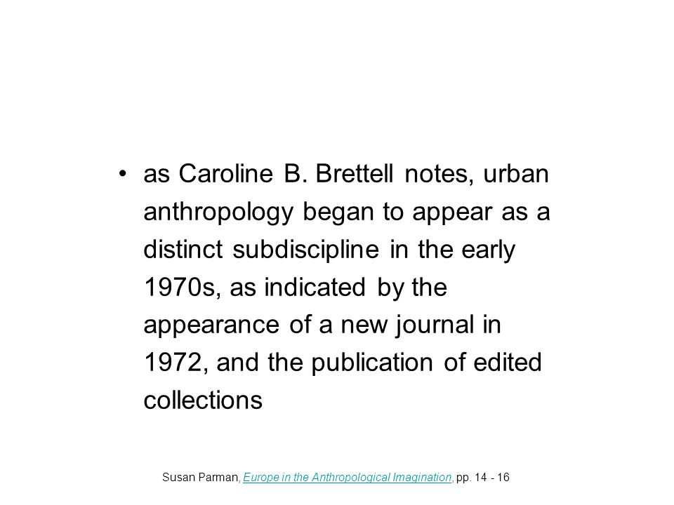 as Caroline B. Brettell notes, urban anthropology began to appear as a distinct subdiscipline in the early 1970s, as indicated by the appearance of a