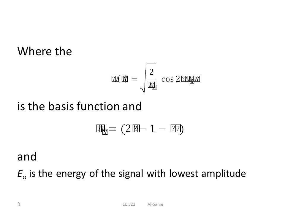 Where the is the basis function and and E o is the energy of the signal with lowest amplitude 3EE 322 Al-Sanie