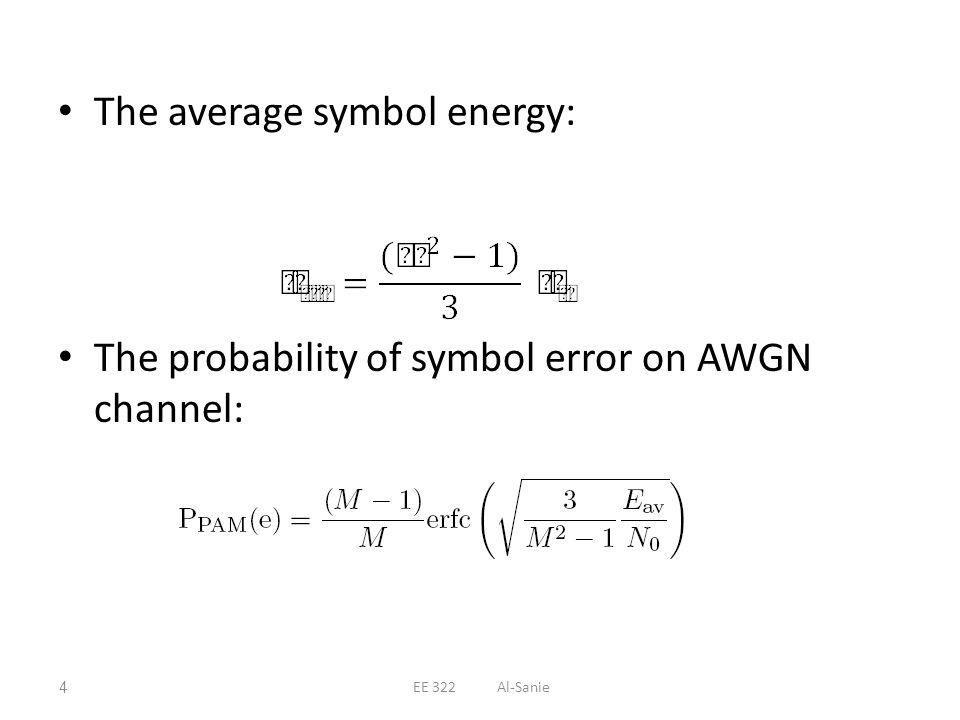 The average symbol energy: The probability of symbol error on AWGN channel: 4EE 322 Al-Sanie