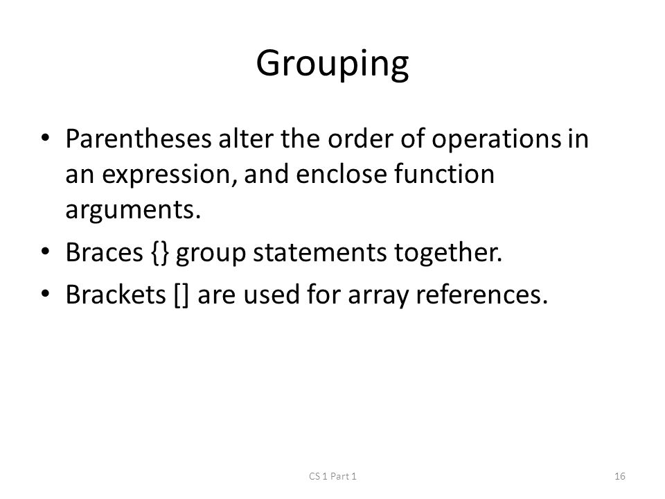 Grouping Parentheses alter the order of operations in an expression, and enclose function arguments.