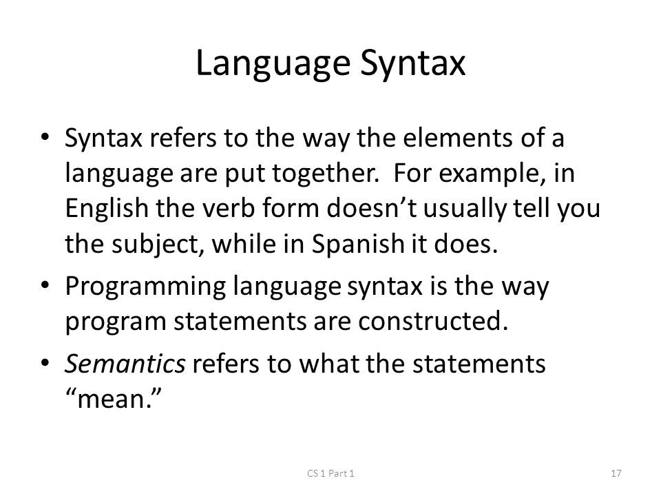 Language Syntax Syntax refers to the way the elements of a language are put together.