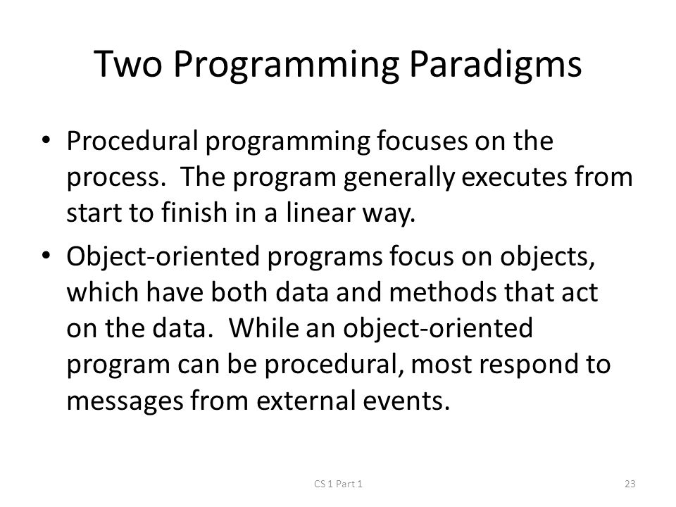 Two Programming Paradigms Procedural programming focuses on the process.