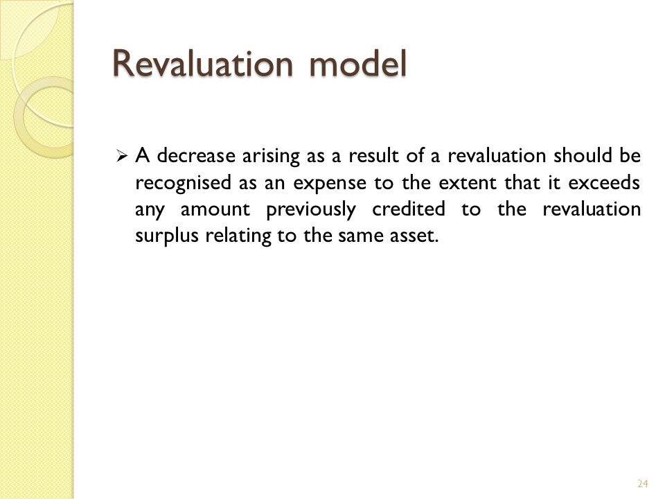 Revaluation model  A decrease arising as a result of a revaluation should be recognised as an expense to the extent that it exceeds any amount previo