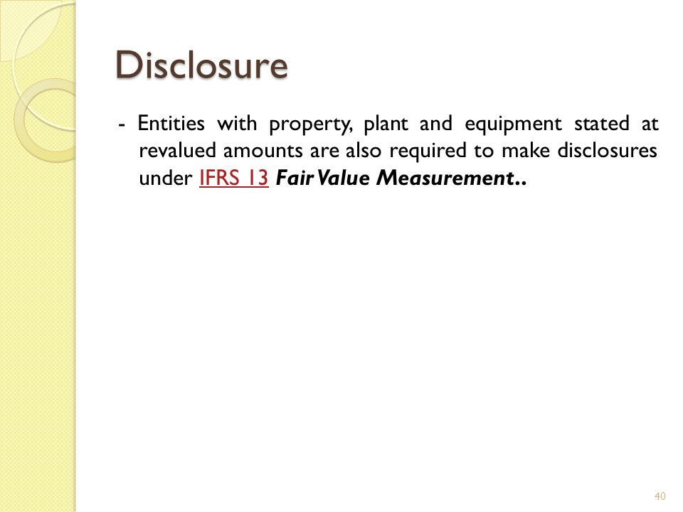 Disclosure - Entities with property, plant and equipment stated at revalued amounts are also required to make disclosures under IFRS 13 Fair Value Mea