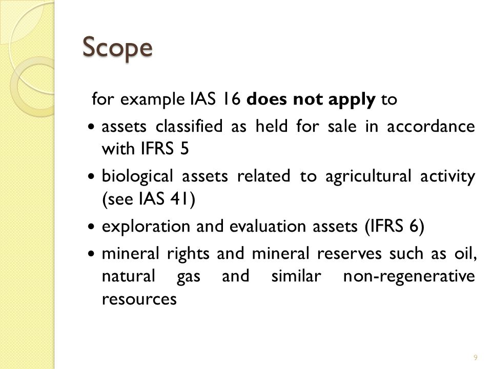 Scope for example IAS 16 does not apply to assets classified as held for sale in accordance with IFRS 5 biological assets related to agricultural acti