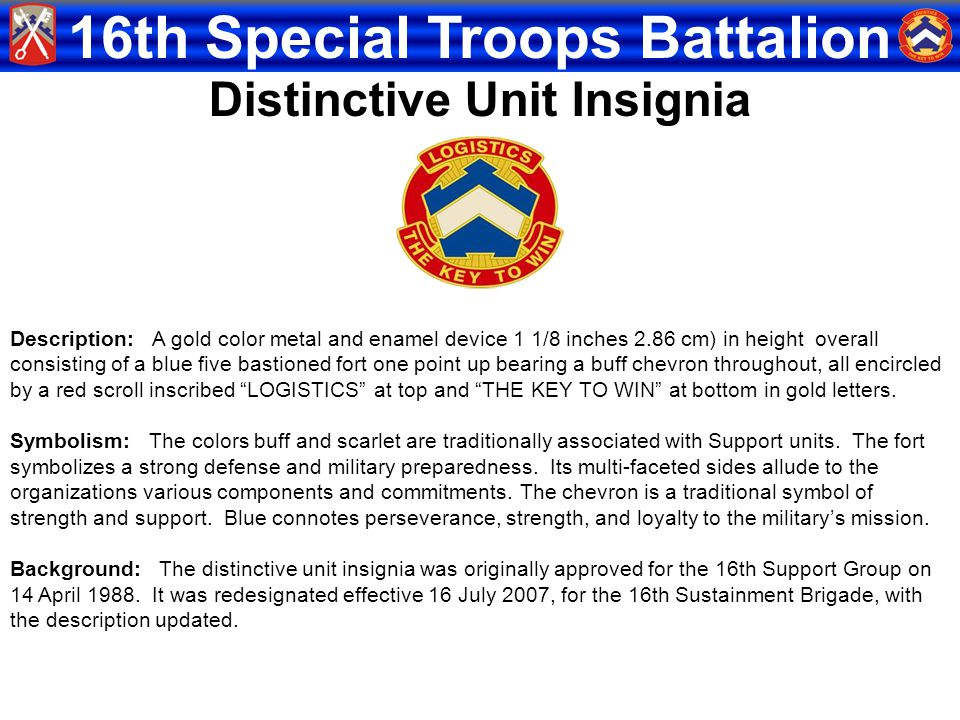 16th Special Troops Battalion Description: A gold color metal and enamel device 1 1/8 inches 2.86 cm) in height overall consisting of a blue five bast