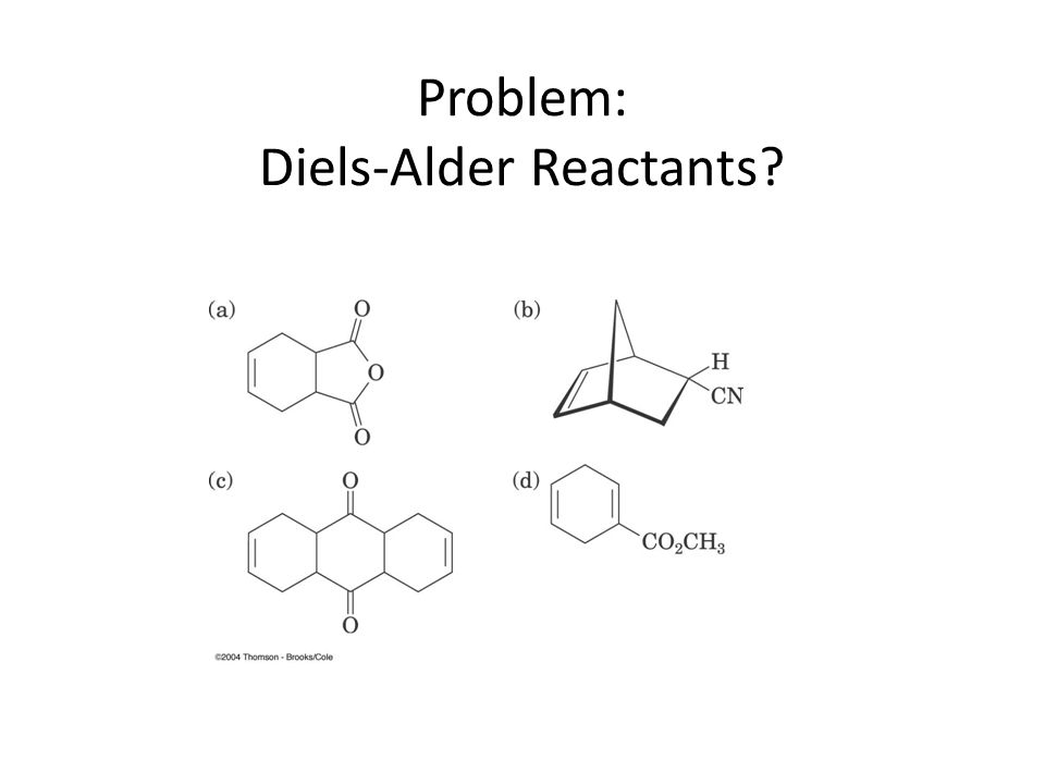 Problem: Diels-Alder Reactants