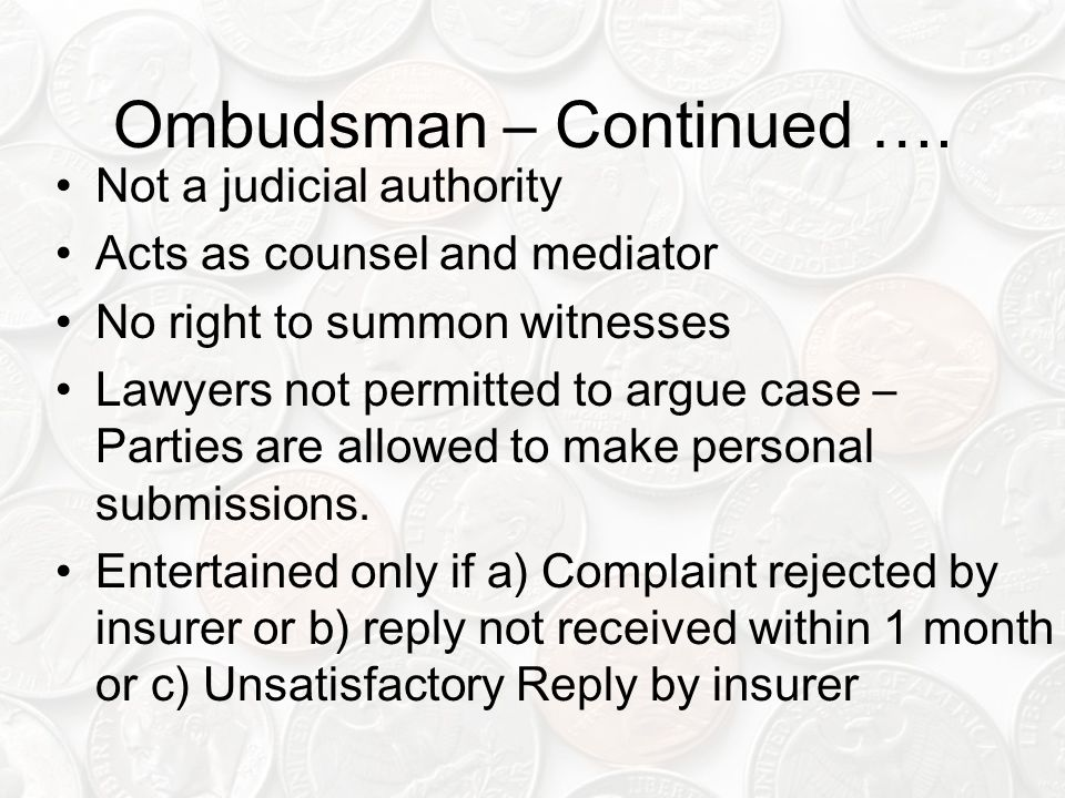 Ombudsman – Continued …. Not a judicial authority Acts as counsel and mediator No right to summon witnesses Lawyers not permitted to argue case – Part