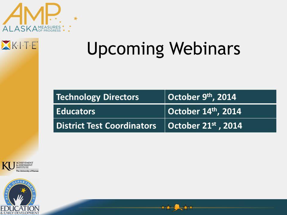 Upcoming Webinars Technology DirectorsOctober 9 th, 2014 EducatorsOctober 14 th, 2014 District Test CoordinatorsOctober 21 st, 2014