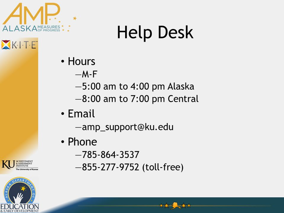 Help Desk Hours —M-F —5:00 am to 4:00 pm Alaska —8:00 am to 7:00 pm Central Email —amp_support@ku.edu Phone —785-864-3537 —855-277-9752 (toll-free)