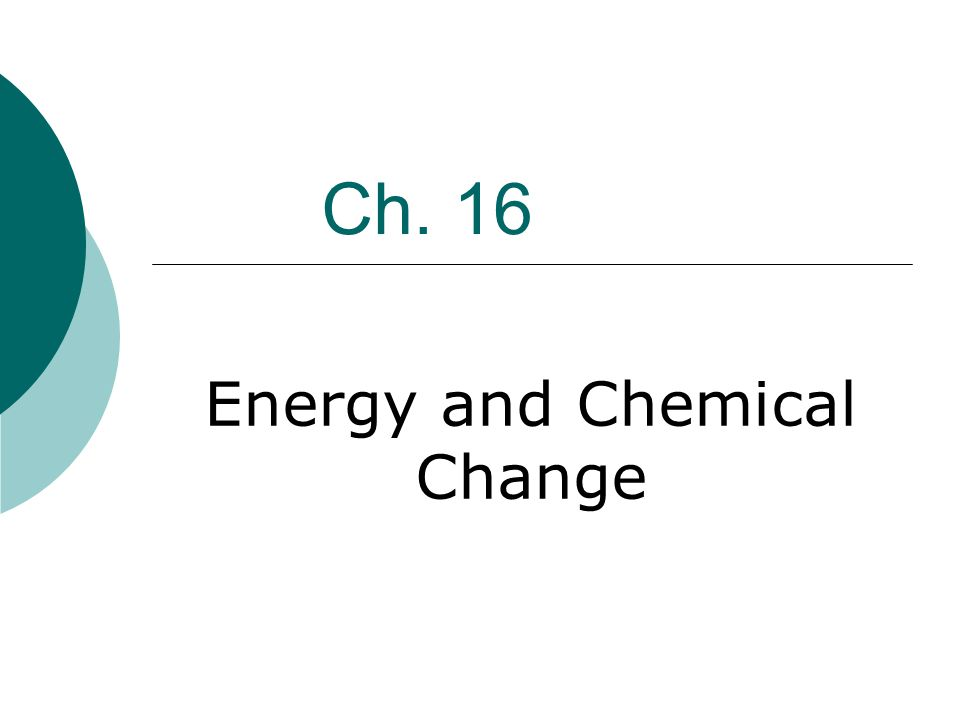 Ch. 16 Energy and Chemical Change