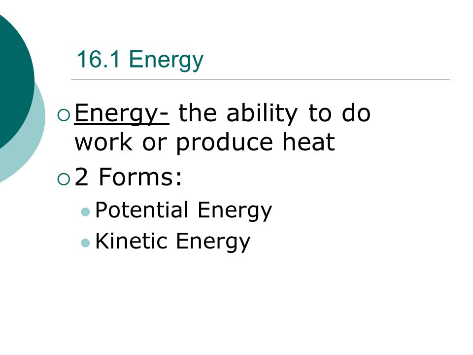 Potential Energy  Potential Energy -energy due to the composition or position of an object.