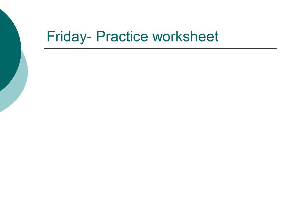 Friday- Practice worksheet