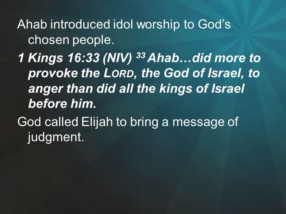 Ahab introduced idol worship to God's chosen people.