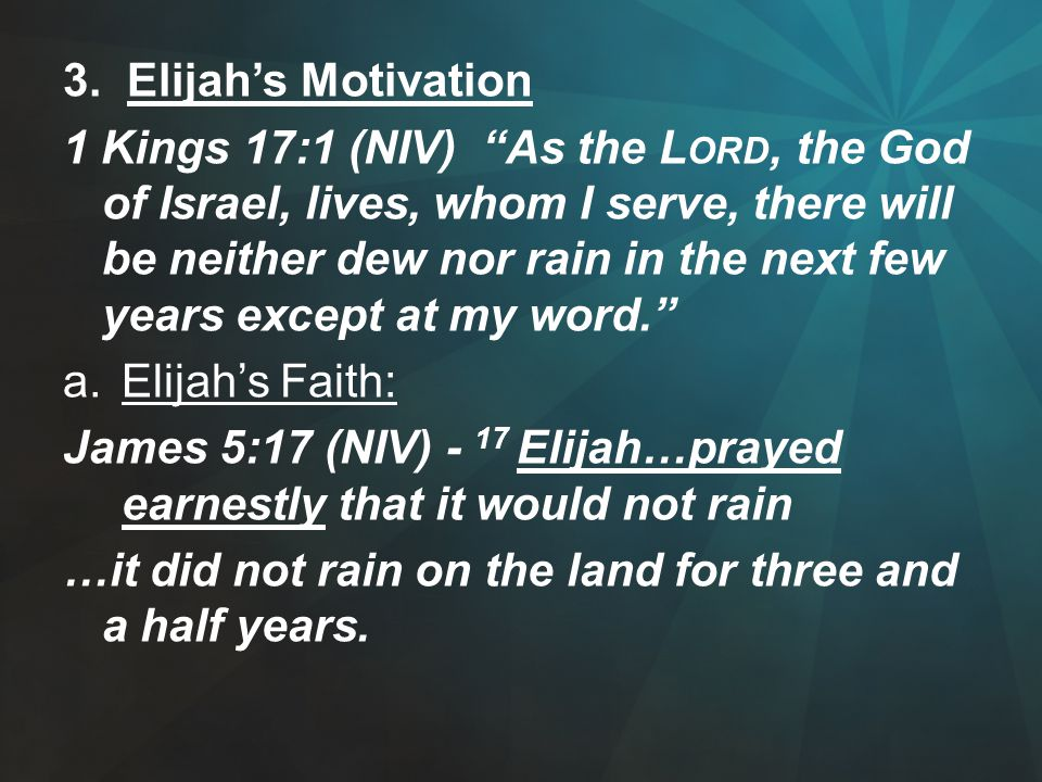 """3. Elijah's Motivation 1 Kings 17:1 (NIV) """"As the L ORD, the God of Israel, lives, whom I serve, there will be neither dew nor rain in the next few ye"""