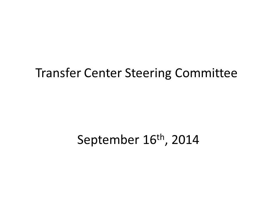 Transfer Center Steering Committee September 16 th, 2014