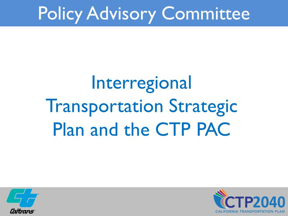 Interregional Transportation Strategic Plan and the CTP PAC Policy Advisory Committee