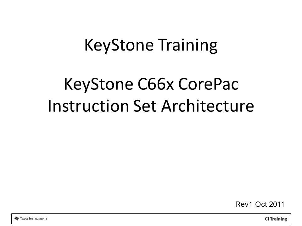 KeyStone Training KeyStone C66x CorePac Instruction Set Architecture Rev1 Oct 2011