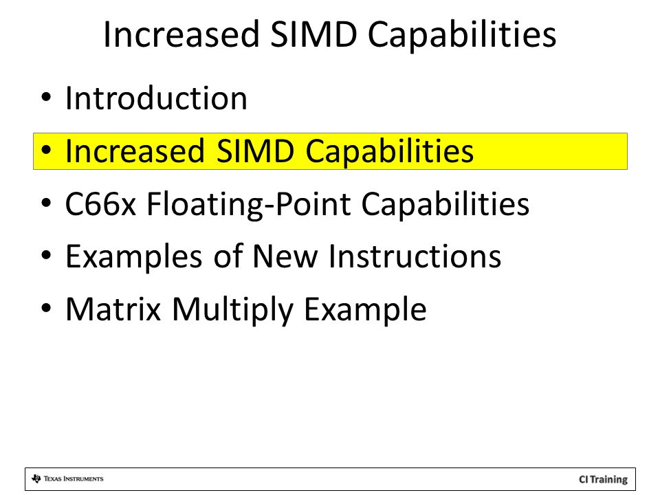 Increased SIMD Capabilities Introduction Increased SIMD Capabilities C66x Floating-Point Capabilities Examples of New Instructions Matrix Multiply Exa