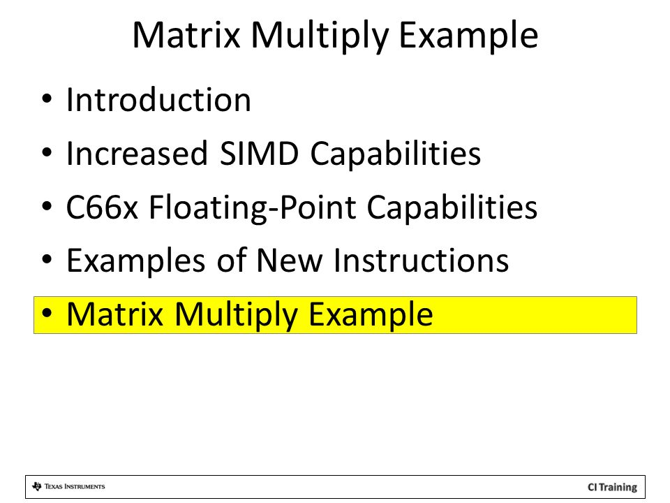 Matrix Multiply Example Introduction Increased SIMD Capabilities C66x Floating-Point Capabilities Examples of New Instructions Matrix Multiply Example