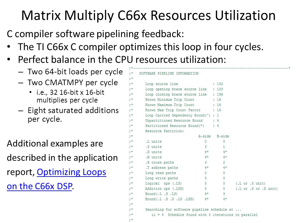 Matrix Multiply C66x Resources Utilization C compiler software pipelining feedback: The TI C66x C compiler optimizes this loop in four cycles. Perfect